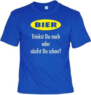 T-Shirt: Bier - Trinkst Du noch oder säufst Du schon?