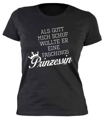 Damen T-Shirt: Als Gott mich schuf wollte er eine Faschings Prinzessin