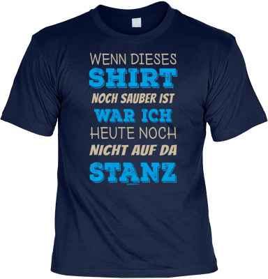 T-Shirt: Wenn dieses Shirt noch sauber ist war ich heute noch nicht auf da Stanz