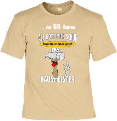 T-Shirt: ?vor 60 Jahren - Als Gott mich schuf, brauchte er einen guten Hausmeister