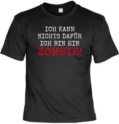 T-Shirt: Ich kann nichts dafür, ich bin ein Zombie!