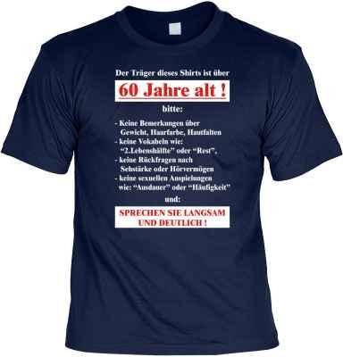 T-Shirt: Der Träger dieses Shirts ist über 60 Jahre alt!...