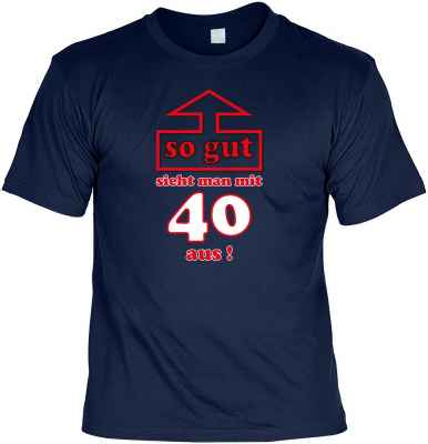 T-Shirt: So gut sieht man mit 40 aus!