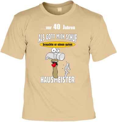 T-Shirt: ?vor 40 Jahren - Als Gott mich schuf, brauchte er einen guten Hausmeister