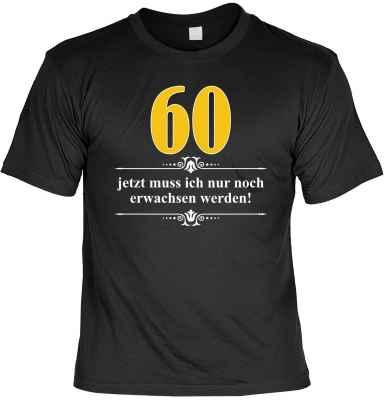 T-Shirt: Über 60 - Jetzt muss ich nur noch Erwachsen werden!