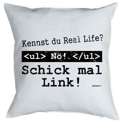 Kissenbezug: Kennst du Real Life? Nö! schick mal Link!