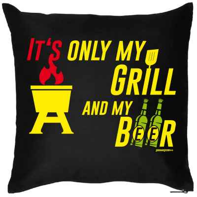 Kissen mit Füllung: It s only my Grill and my Beer