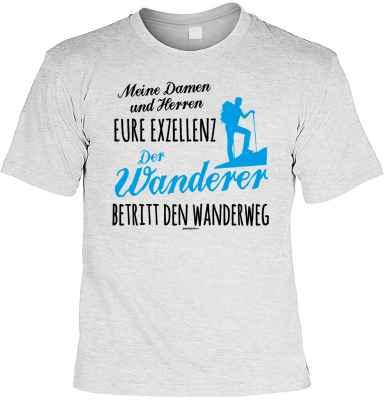 T-Shirt: Meine Damen und Herren Eure Exzellenz Der Wanderer betritt den Wanderweg