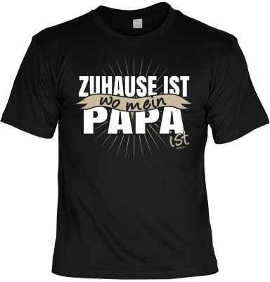 T-Shirt: Zuhause ist wo mein Papa ist