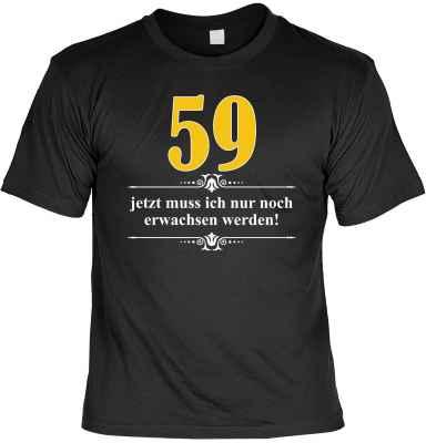 T-Shirt: Über 59 - Jetzt muss ich nur noch Erwachsen werden!