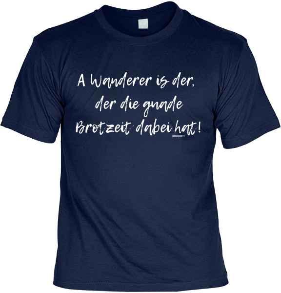 T-Shirt: A Wanderer is der, der die guade Brotzeit dabei hat!