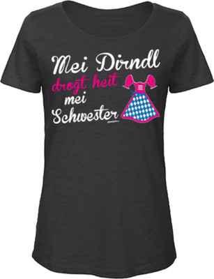 Trachten Damen T-Shirt: Mei Dirndl drogt heit mei Schwester