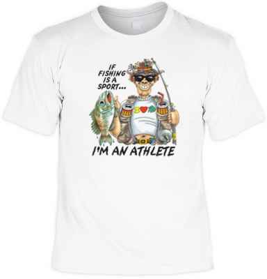 T-Shirt: If fishing is a sport - I m an Athlete