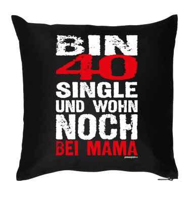 Kissen mit Füllung: Bin 40, Single und wohn noch bei Mama