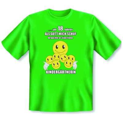 T-Shirt: ? vor 18 Jahren - Als Gott mich schuf, brauchte er eine liebe Kindergärtnerin!
