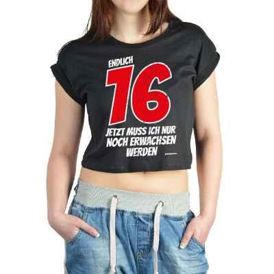 Crop Top Damen: Endlich 16 - Jetzt muss ich nur noch Erwachsen werden