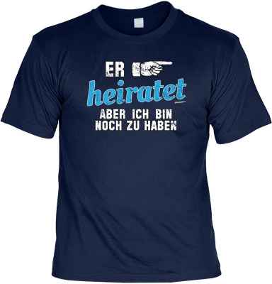 T-Shirt: Er heiratet - Aber ich bin noch zu haben!