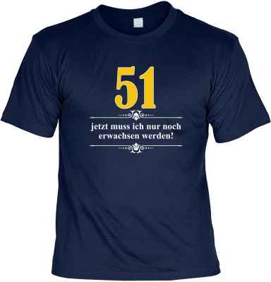 T-Shirt: Über 51 - Jetzt muss ich nur noch Erwachsen werden!