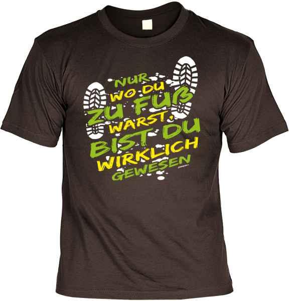 T-Shirt: Nur wo du zu Fuß warst, bist du wirklich gewesen