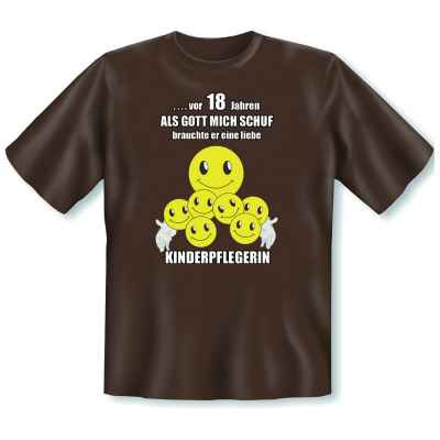 T-Shirt: ? vor 18 Jahren - Als Gott mich schuf, brauchte er eine liebe Kinderpflegerin!