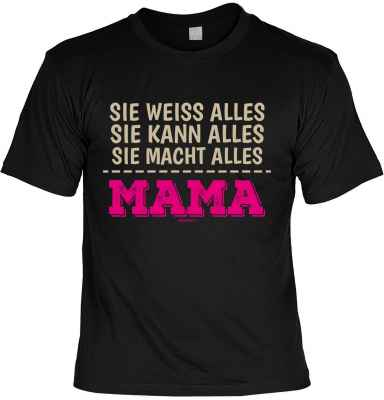 T-Shirt: Sie weiss alles Sie kann alles Sie macht alles Mama