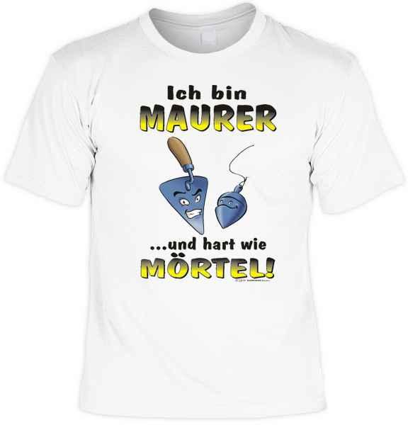T-Shirt: Ich bin Maurer? und hart wie Mörtel!