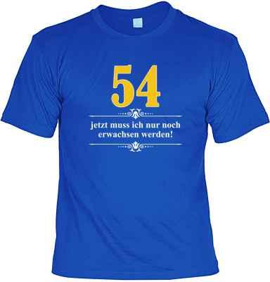 T-Shirt: Über 54 - Jetzt muss ich nur noch Erwachsen werden!