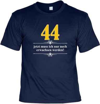 T-Shirt: Über 44 - Jetzt muss ich nur noch Erwachsen werden!