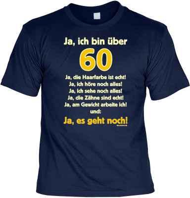 T-Shirt: Ja ich bin über 60! Ja die Haarfarbe ist echt!...