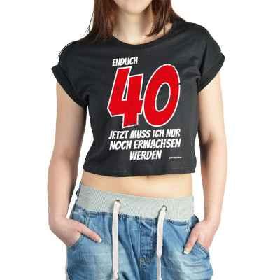 Crop Top Damen: Endlich 40 - Jetzt muss ich nur noch Erwachsen werden